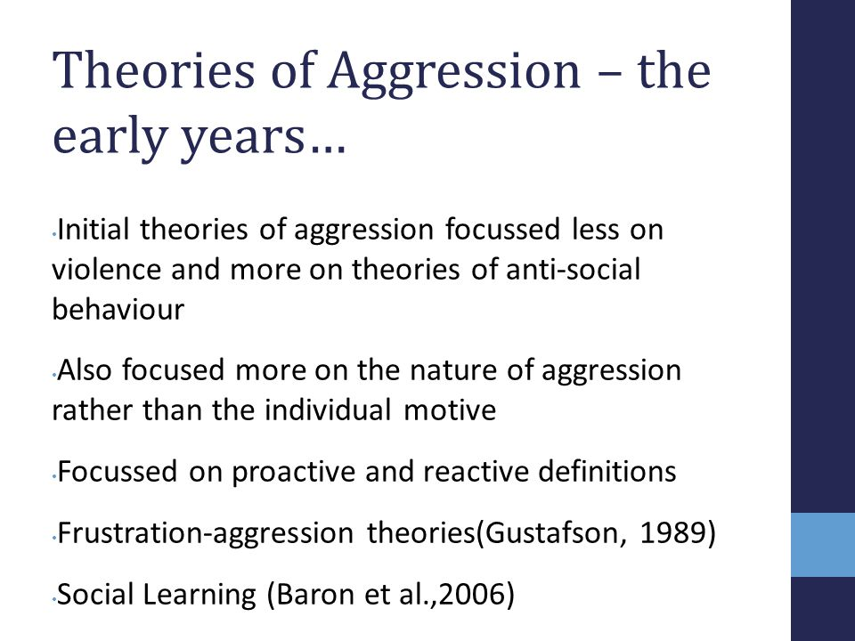 Theories of Aggression – the early years… Initial theories of aggression focussed less on violence and more on theories of anti-social behaviour Also
