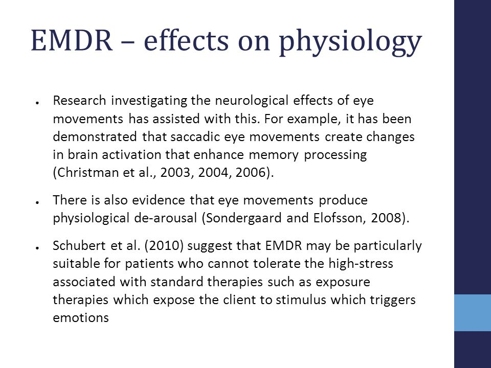 EMDR – effects on physiology ● Research investigating the neurological effects of eye movements has assisted with this. For example, it has been demon