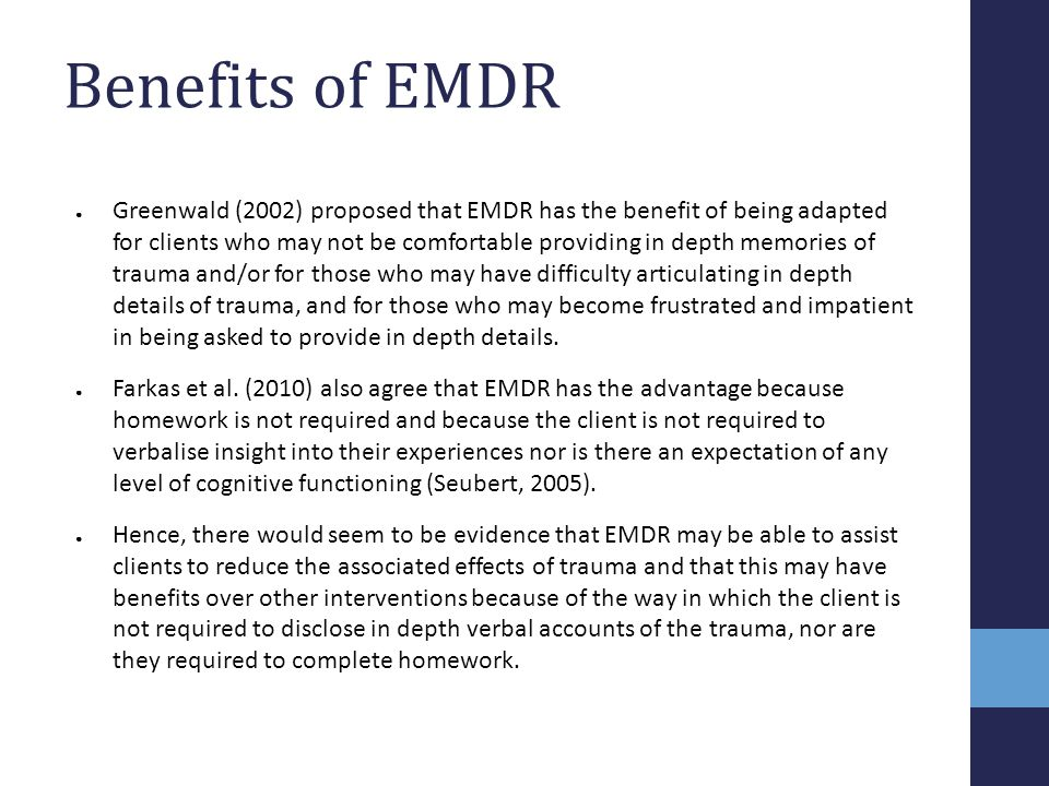 Benefits of EMDR ● Greenwald (2002) proposed that EMDR has the benefit of being adapted for clients who may not be comfortable providing in depth memo