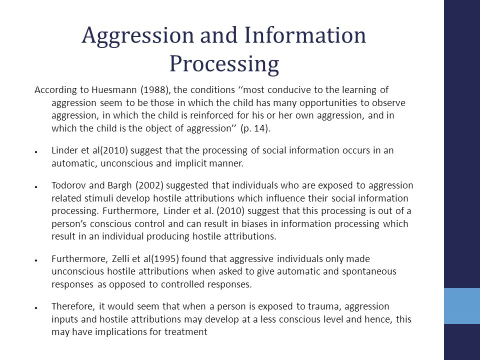 Aggression and Information Processing According to Huesmann (1988), the conditions ''most conducive to the learning of aggression seem to be those in