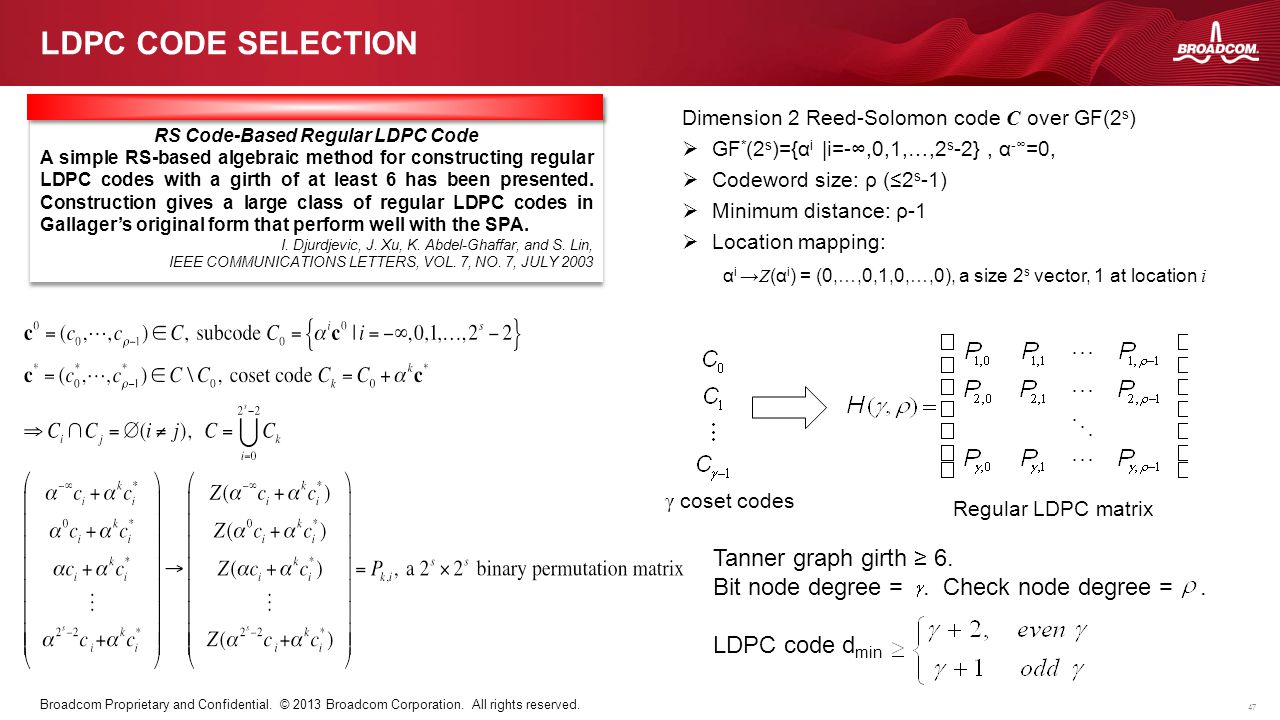 47 Broadcom Proprietary and Confidential. © 2013 Broadcom Corporation. All rights reserved. LDPC CODE SELECTION RS Code-Based Regular LDPC Code A simp