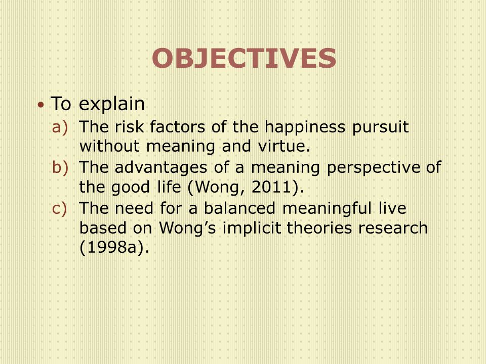OBJECTIVES To explain a)The risk factors of the happiness pursuit without meaning and virtue.