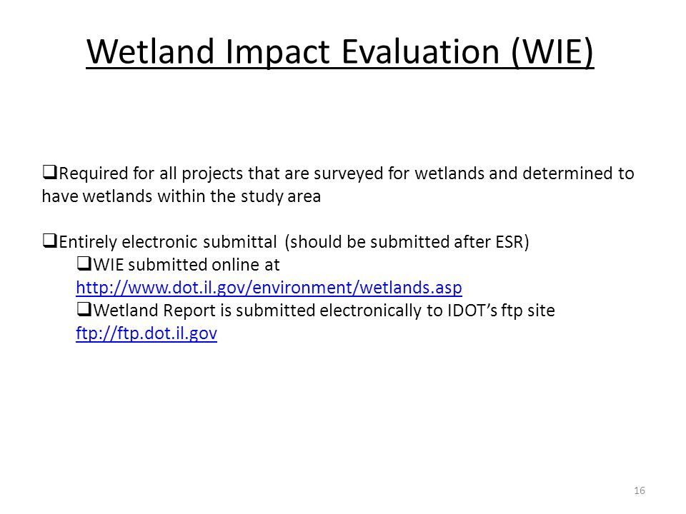  Required for all projects that are surveyed for wetlands and determined to have wetlands within the study area  Entirely electronic submittal (shou