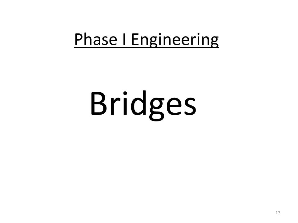 Phase I Engineering Bridges 17
