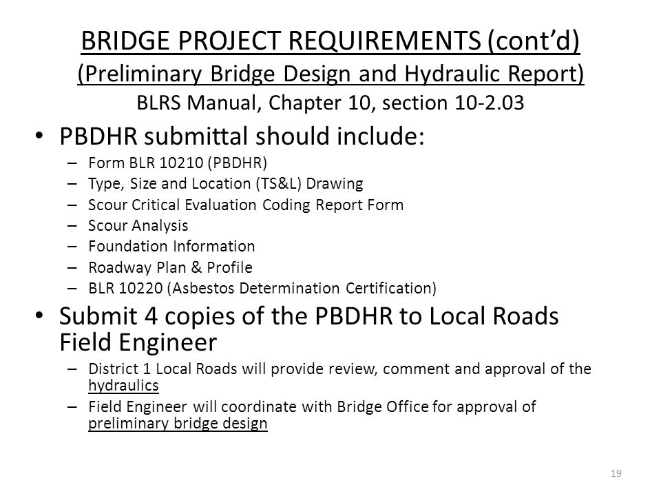 BRIDGE PROJECT REQUIREMENTS (cont'd) (Preliminary Bridge Design and Hydraulic Report) BLRS Manual, Chapter 10, section 10-2.03 PBDHR submittal should