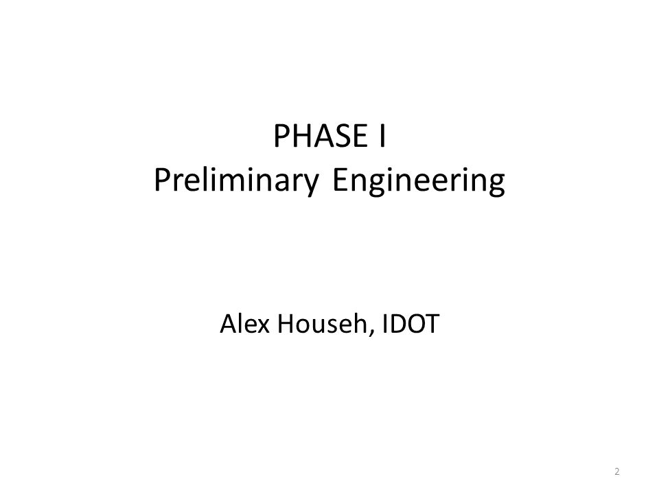 PHASE I Preliminary Engineering Alex Househ, IDOT 2