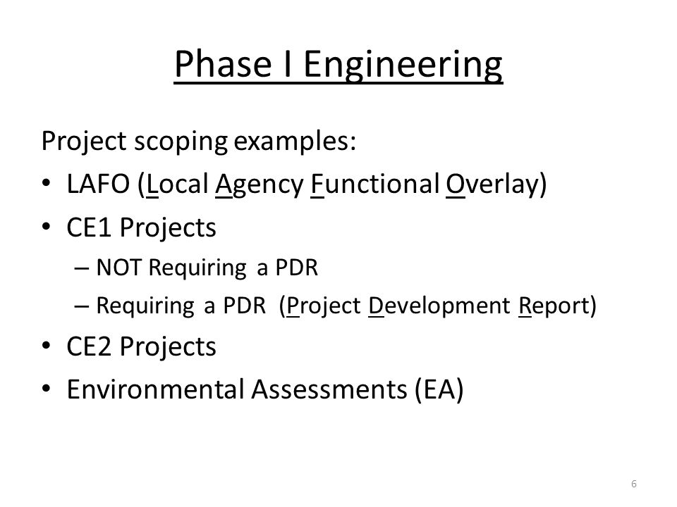 Phase I Engineering Project scoping examples: LAFO (Local Agency Functional Overlay) CE1 Projects – NOT Requiring a PDR – Requiring a PDR (Project Dev