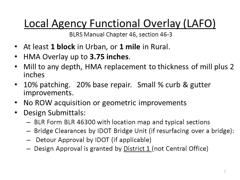 Local Agency Functional Overlay (LAFO) BLRS Manual Chapter 46, section 46-3 At least 1 block in Urban, or 1 mile in Rural. HMA Overlay up to 3.75 inch