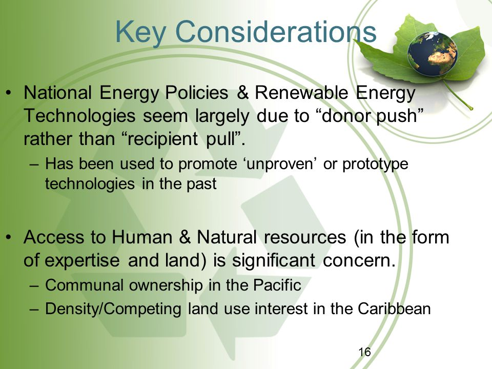 """Key Considerations National Energy Policies & Renewable Energy Technologies seem largely due to """"donor push"""" rather than """"recipient pull"""". –Has been u"""