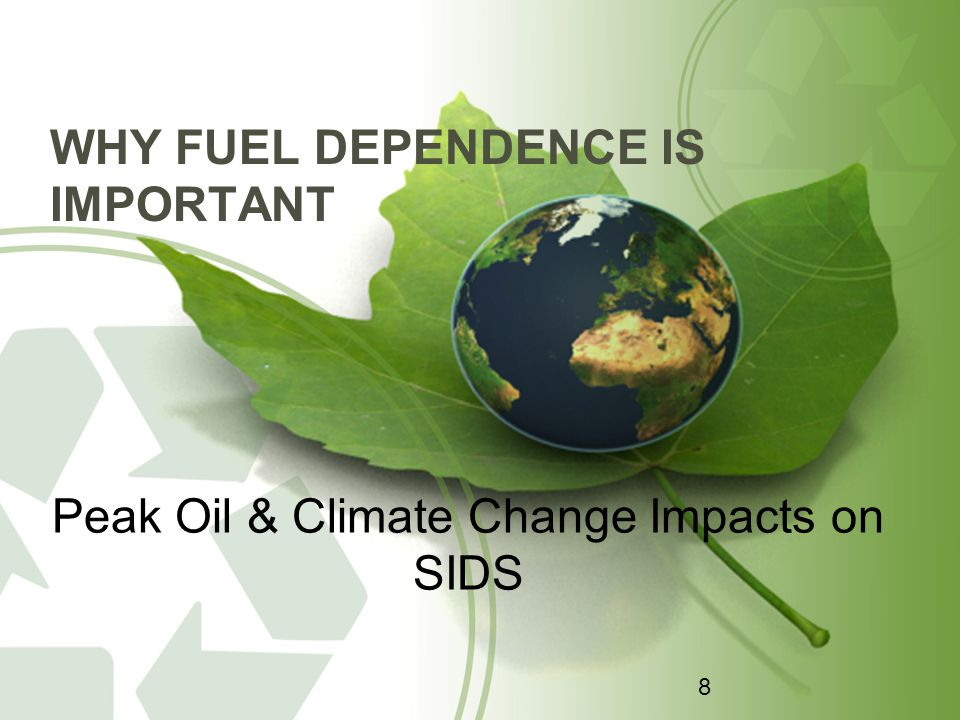 WHY FUEL DEPENDENCE IS IMPORTANT Peak Oil & Climate Change Impacts on SIDS 8