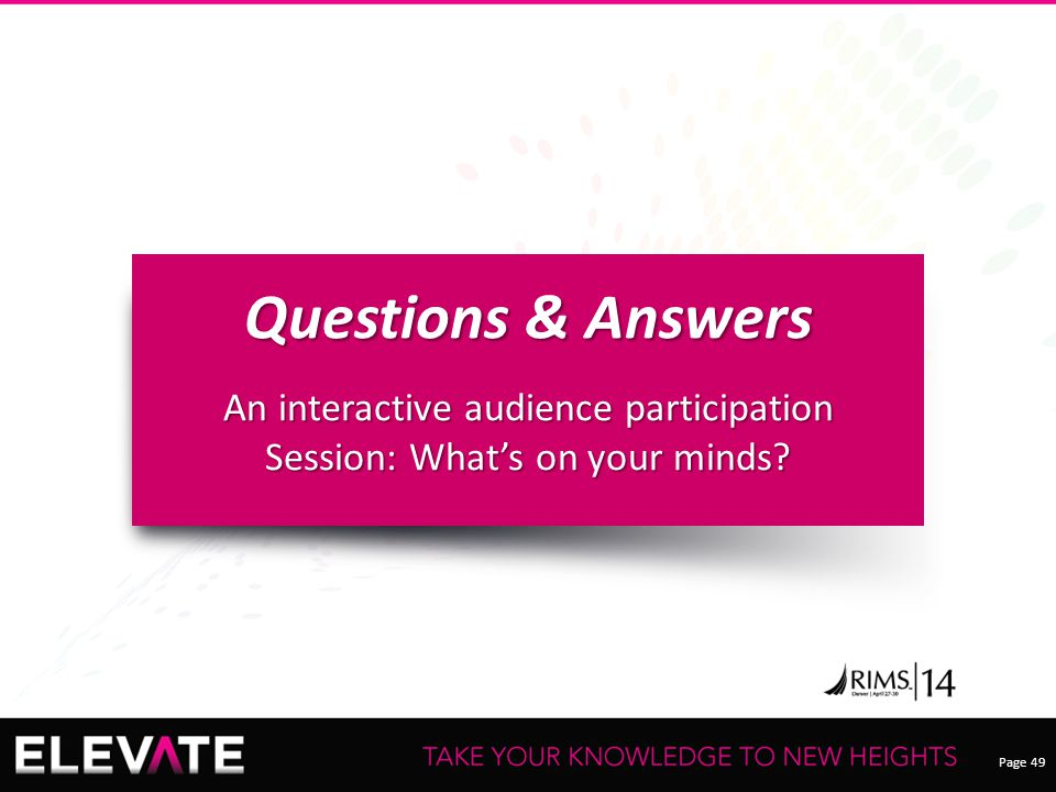 Page 49 Questions & Answers An interactive audience participation Session: What's on your minds?