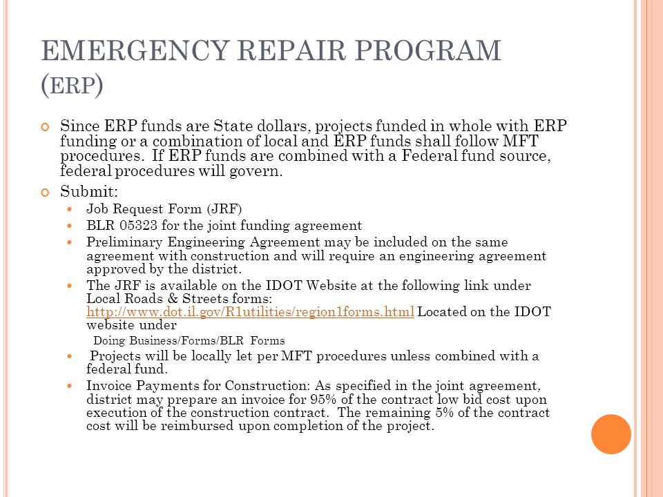 EMERGENCY REPAIR PROGRAM ( ERP ) Since ERP funds are State dollars, projects funded in whole with ERP funding or a combination of local and ERP funds shall follow MFT procedures.