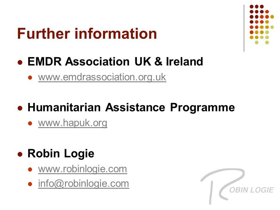 Further information EMDR Association UK & Ireland www.emdrassociation.org.uk Humanitarian Assistance Programme www.hapuk.org Robin Logie www.robinlogie.com info@robinlogie.com