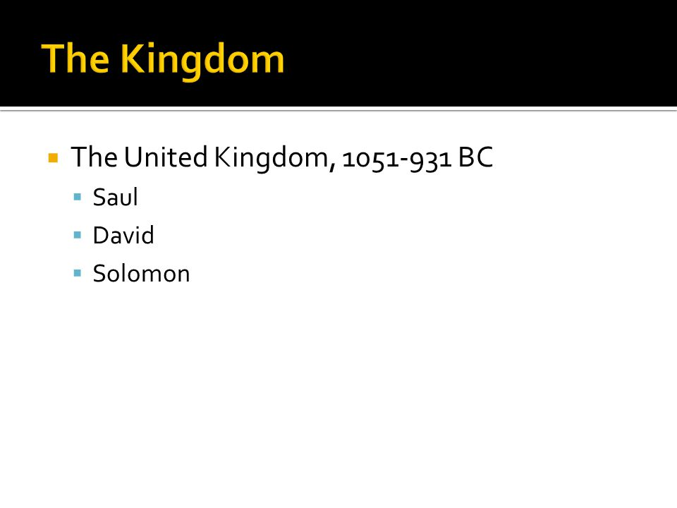  The United Kingdom, 1051-931 BC  Saul  David  Solomon
