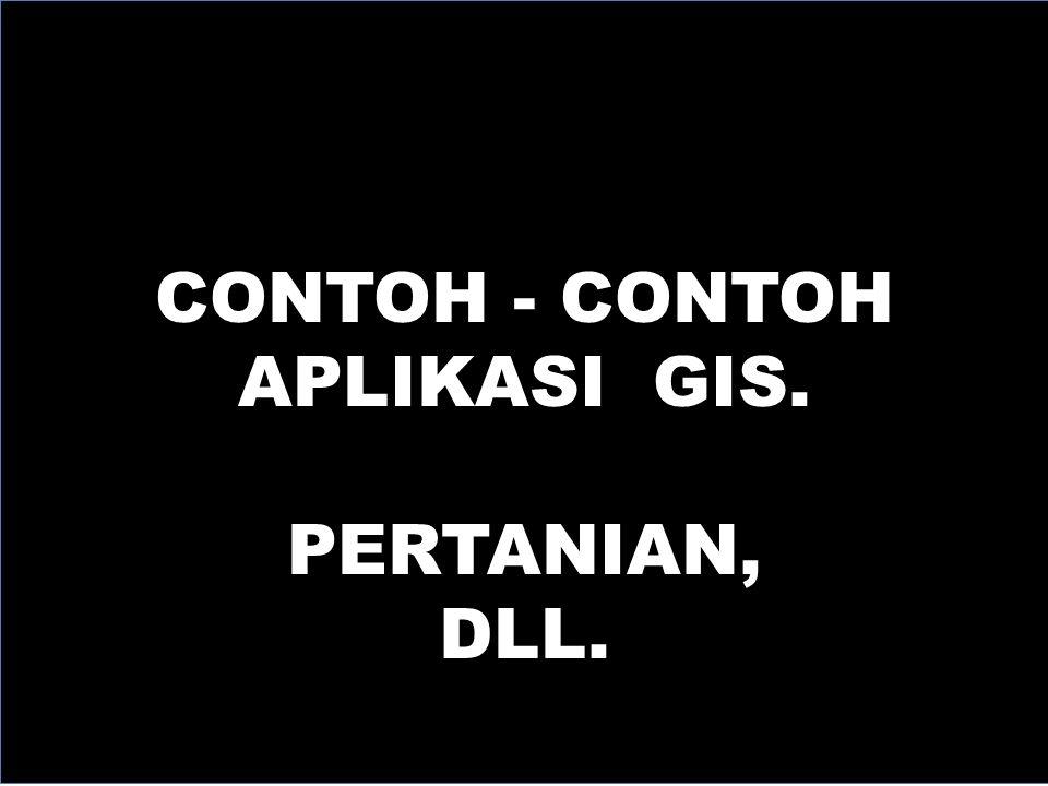 CONTOH - CONTOH APLIKASI GIS. PERTANIAN, DLL.