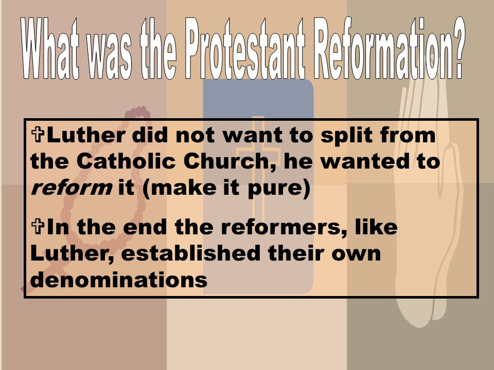  Prior to the Reformation all Christians were Roman Catholic  The [REFORM]ation was an attempt to REFORM the Catholic Church  People like Martin Lu