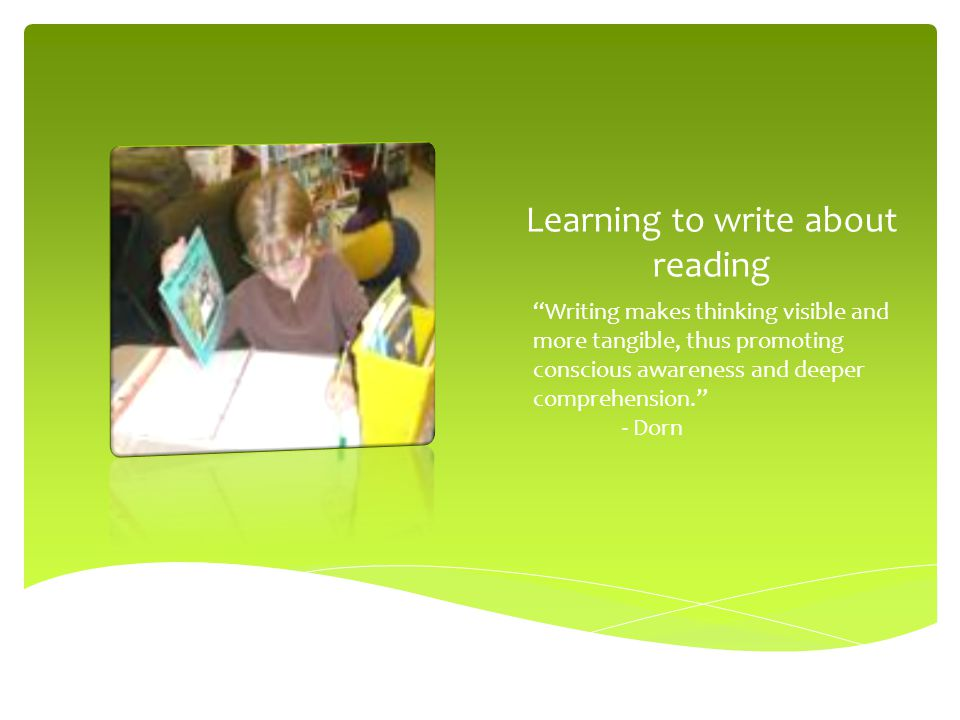 "Learning to write about reading ""Writing makes thinking visible and more tangible, thus promoting conscious awareness and deeper comprehension."" - Dor"