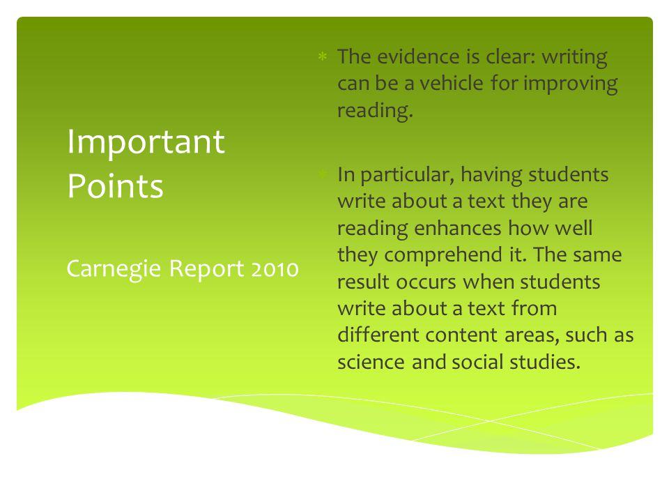  The evidence is clear: writing can be a vehicle for improving reading.  In particular, having students write about a text they are reading enhances