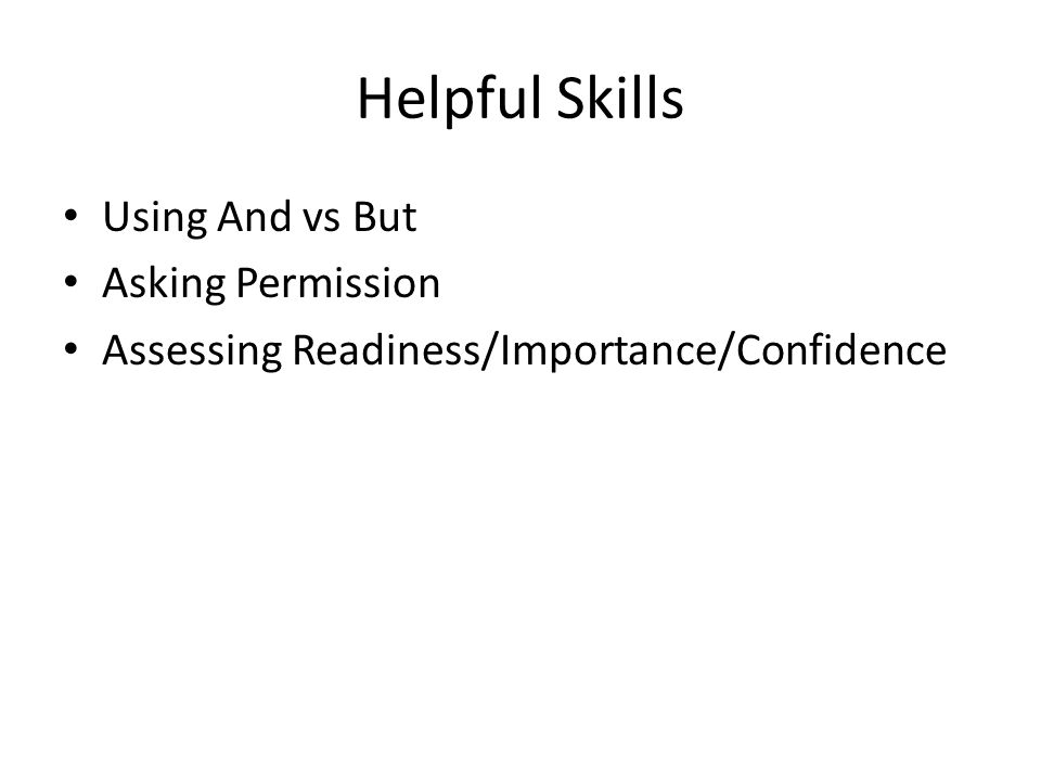Helpful Skills Using And vs But Asking Permission Assessing Readiness/Importance/Confidence