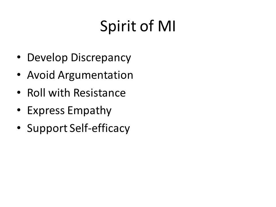 Spirit of MI Develop Discrepancy Avoid Argumentation Roll with Resistance Express Empathy Support Self-efficacy