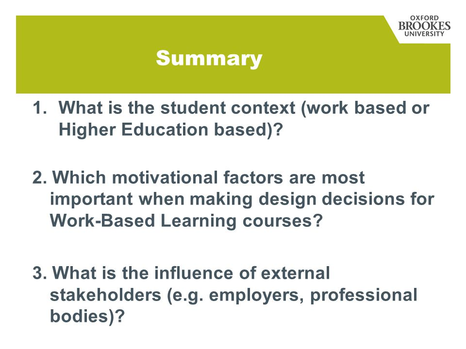 Summary 1.What is the student context (work based or Higher Education based).