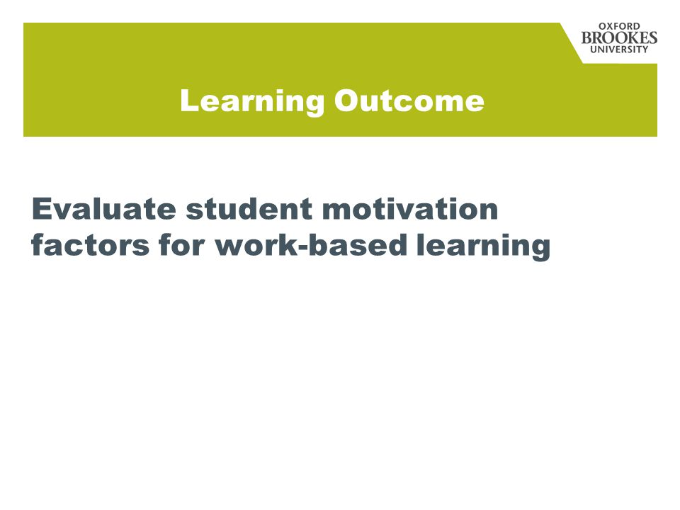 Learning Outcome Evaluate student motivation factors for work-based learning
