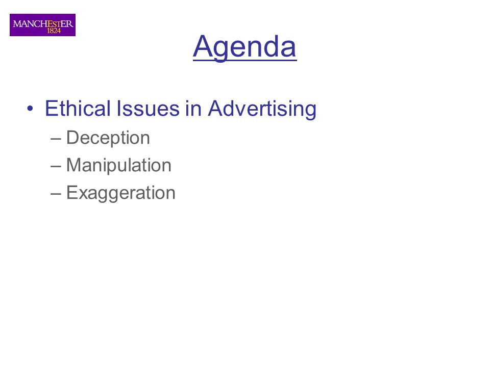 Agenda Ethical Issues in Advertising –Deception –Manipulation –Exaggeration