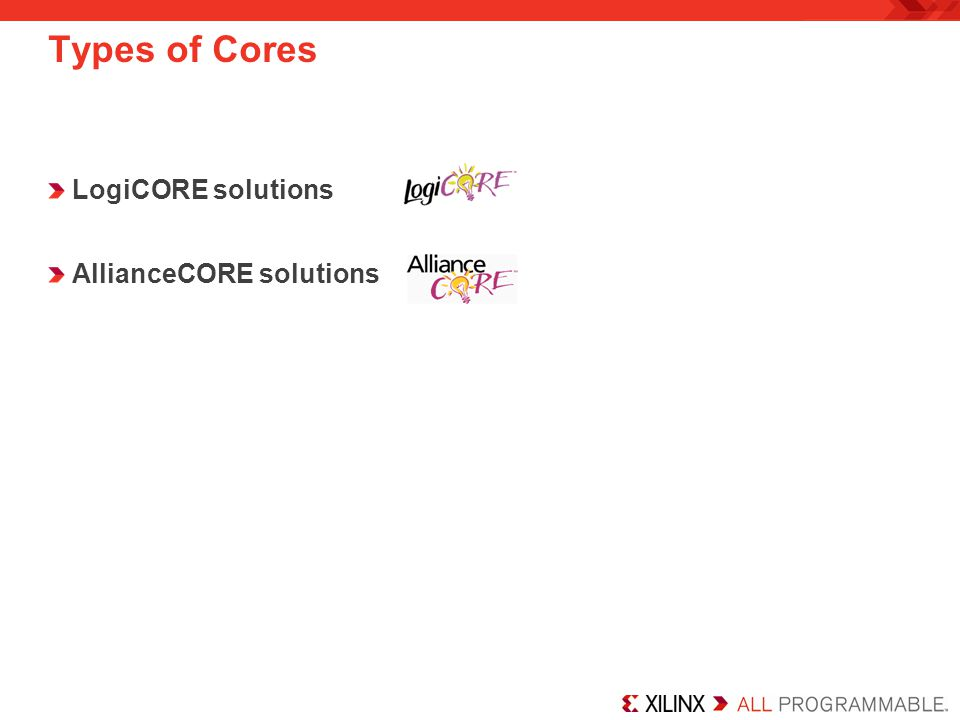LogiCORE solutions AllianceCORE solutions Types of Cores