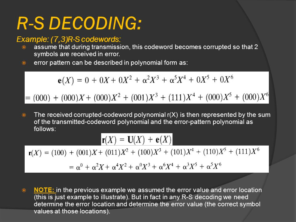 R-S DECODING: Example: (7,3)R-S codewords:  assume that during transmission, this codeword becomes corrupted so that 2 symbols are received in error.