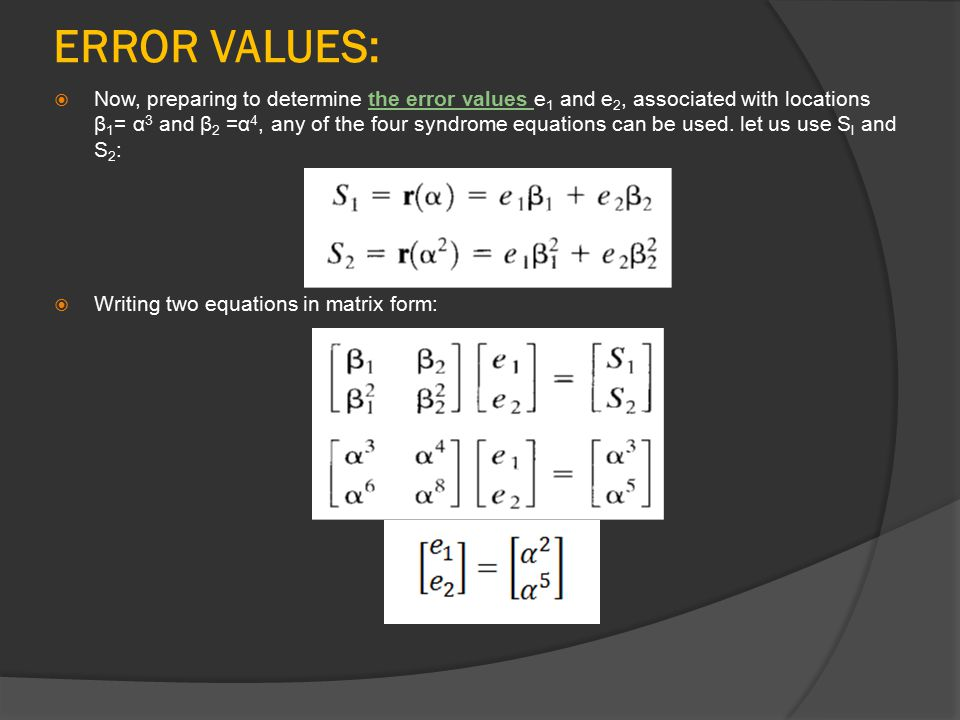 ERROR VALUES:  Now, preparing to determine the error values e 1 and e 2, associated with locations β 1 = α 3 and β 2 =α 4, any of the four syndrome e