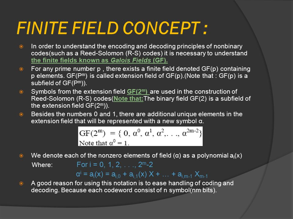 FINITE FIELD CONCEPT :  In order to understand the encoding and decoding principles of nonbinary codes(such as a Reed-Solomon (R-S) codes) it is nece