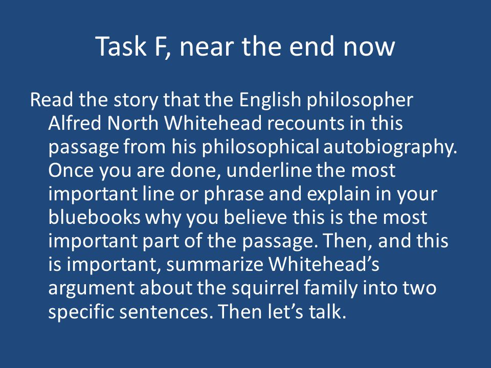 Task F, near the end now Read the story that the English philosopher Alfred North Whitehead recounts in this passage from his philosophical autobiogra