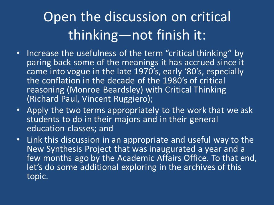 "Open the discussion on critical thinking—not finish it: Increase the usefulness of the term ""critical thinking"" by paring back some of the meanings it"