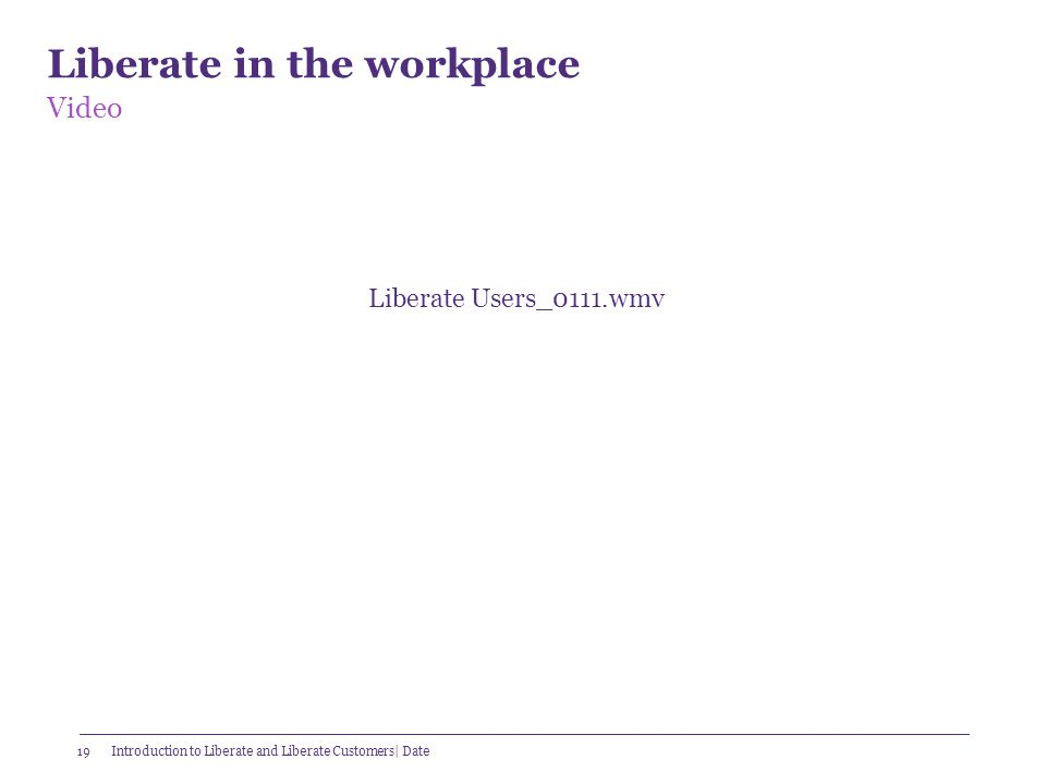 19 Liberate in the workplace Video Introduction to Liberate and Liberate Customers| Date Liberate Users_0111.wmv