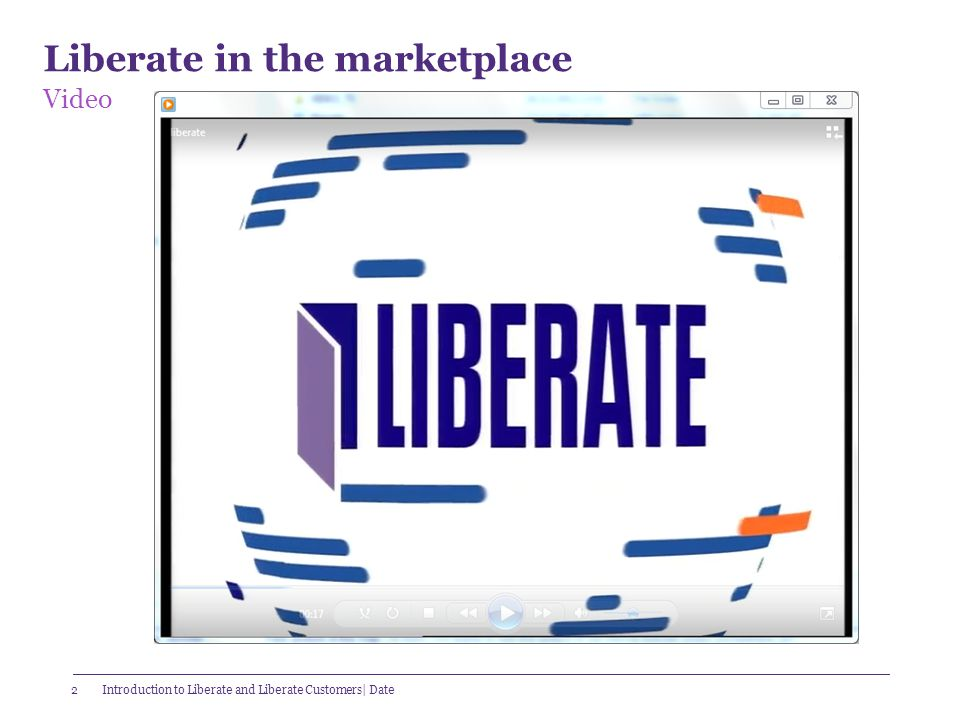 2 Liberate in the marketplace Video Introduction to Liberate and Liberate Customers| Date