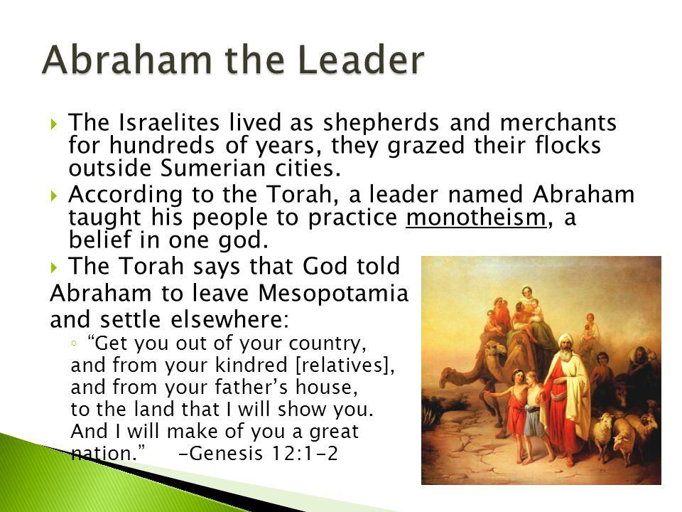  The Israelites lived as shepherds and merchants for hundreds of years, they grazed their flocks outside Sumerian cities.
