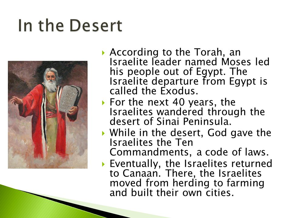  According to the Torah, an Israelite leader named Moses led his people out of Egypt.