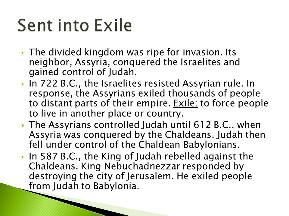  The divided kingdom was ripe for invasion.