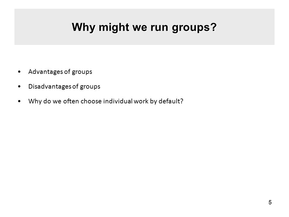 Why might we run groups.