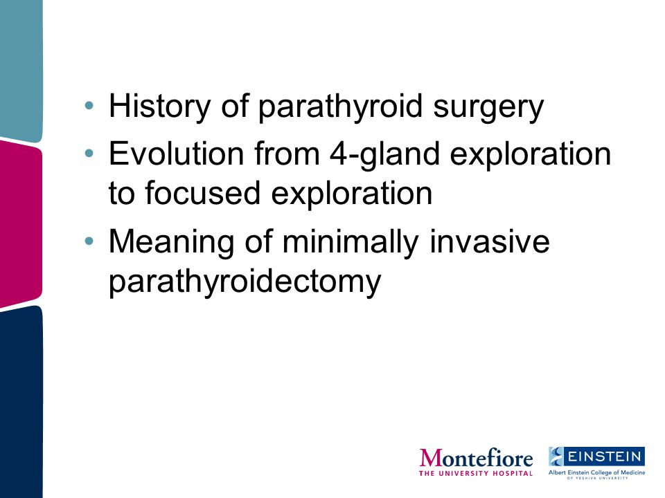 History of parathyroid surgery Evolution from 4-gland exploration to focused exploration Meaning of minimally invasive parathyroidectomy