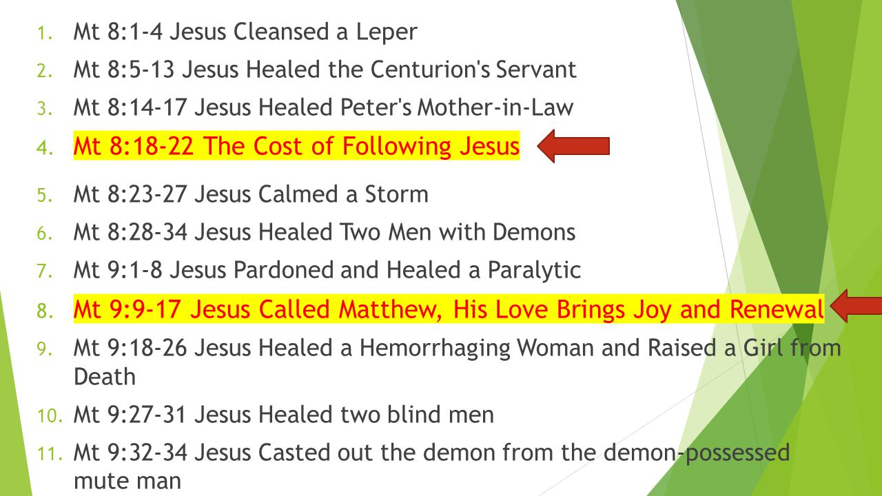 1. Mt 8:1-4 Jesus Cleansed a Leper 2. Mt 8:5-13 Jesus Healed the Centurion s Servant 3.