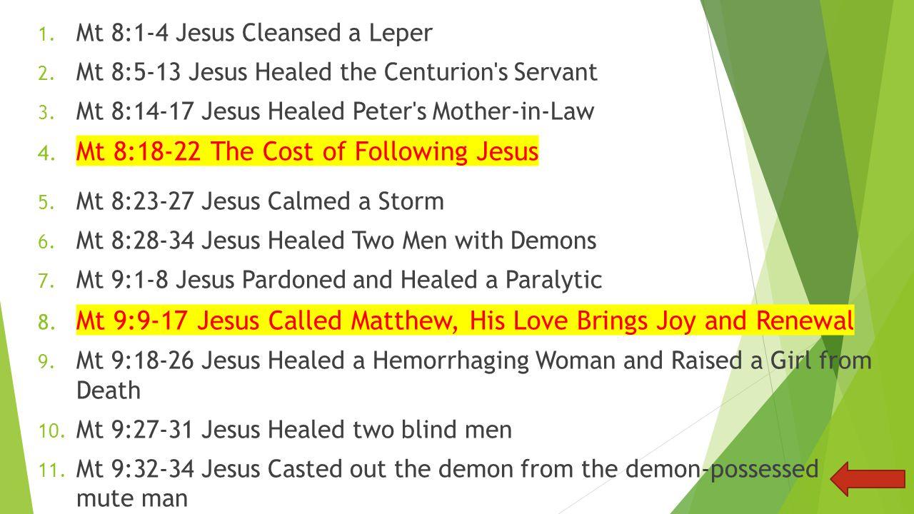 1.Mt 8:1-4 Jesus Cleansed a Leper 2. Mt 8:5-13 Jesus Healed the Centurion s Servant 3.