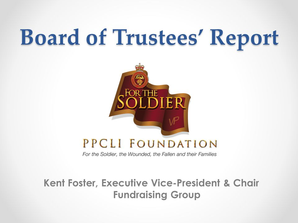 Board of Trustees' Report Kent Foster, Executive Vice-President & Chair Fundraising Group