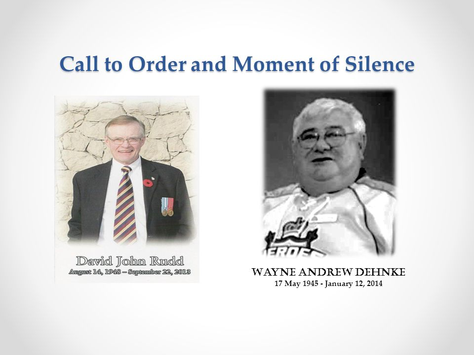 Call to Order and Moment of Silence Wayne Andrew Dehnke 17 May 1945 - January 12, 2014