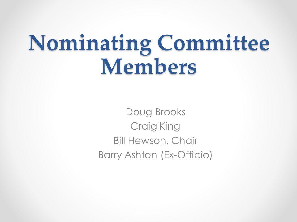 Nominating Committee Members Doug Brooks Craig King Bill Hewson, Chair Barry Ashton (Ex-Officio)
