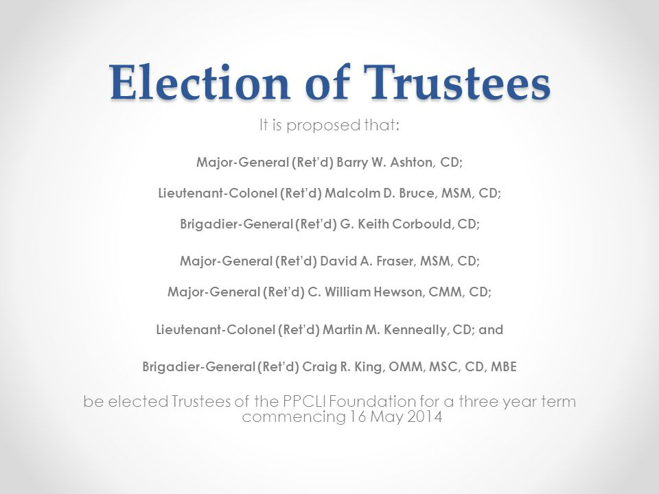 Election of Trustees It is proposed that: Major-General (Ret'd) Barry W.