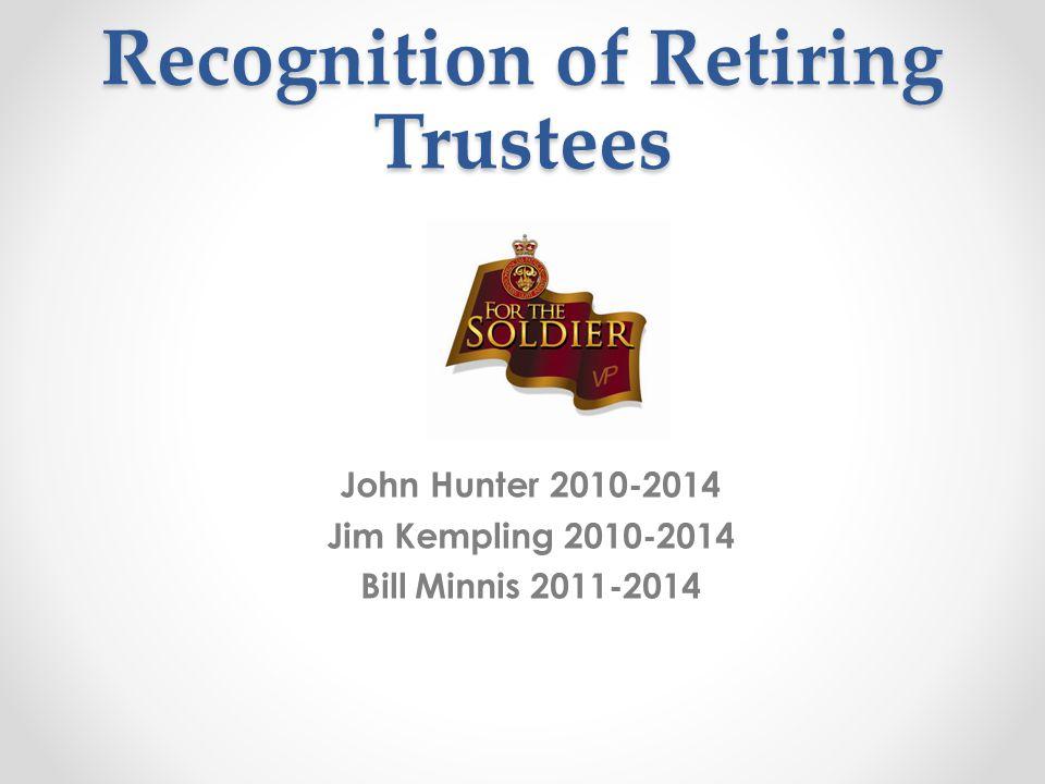 Recognition of Retiring Trustees John Hunter 2010-2014 Jim Kempling 2010-2014 Bill Minnis 2011-2014