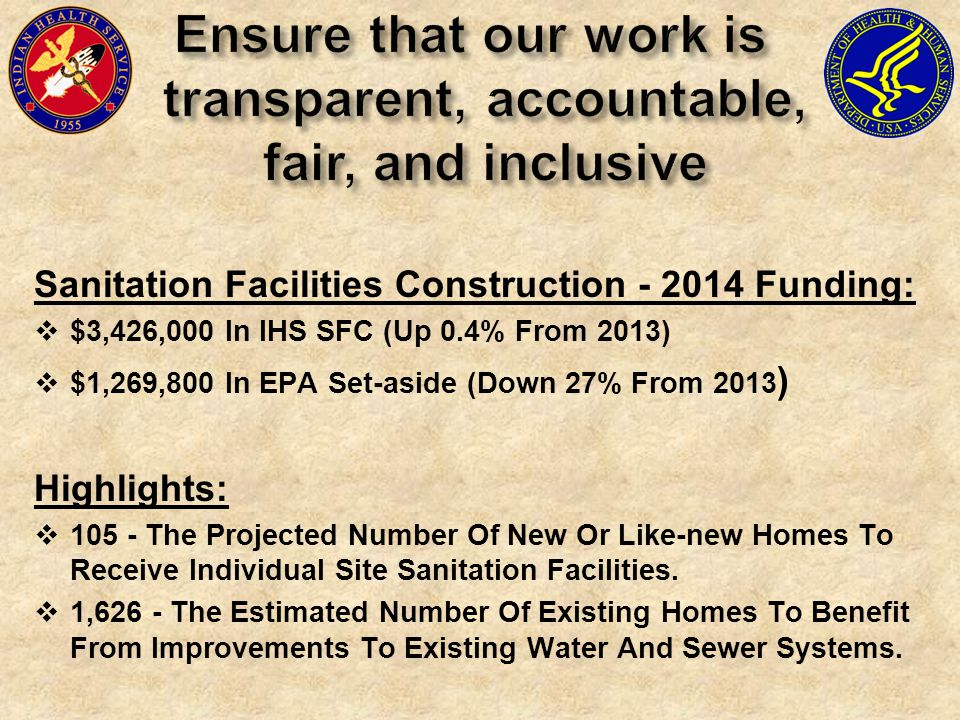 Sanitation Facilities Construction - 2014 Funding:  $3,426,000 In IHS SFC (Up 0.4% From 2013)  $1,269,800 In EPA Set-aside (Down 27% From 2013 ) Highlights:  105 - The Projected Number Of New Or Like-new Homes To Receive Individual Site Sanitation Facilities.