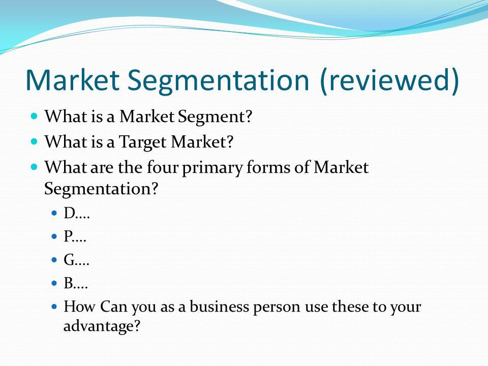 Market Segmentation (reviewed) What is a Market Segment.
