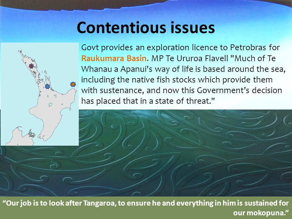 Contentious issues Govt provides an exploration licence to Petrobras for Raukumara Basin.